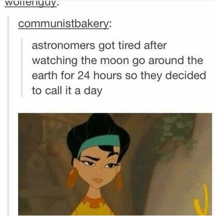 Text - WOllenguy. communistbakery: astronomers got tired after watching the moon go around the earth for 24 hours so they decided to call it a day