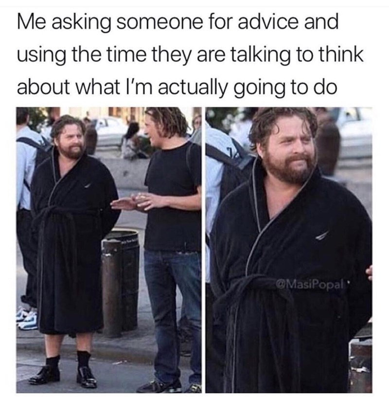 Photo caption - Me asking someone for advice and using the time they are talking to think about what I'm actually going to do @MasiPopal