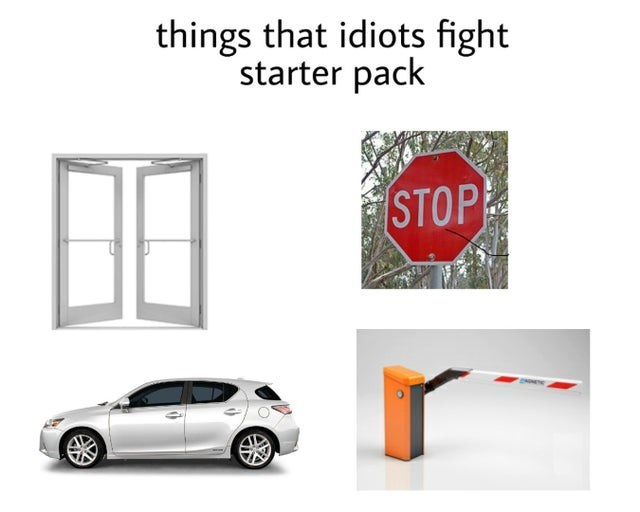Motor vehicle - things that idiots fight starter pack STOP