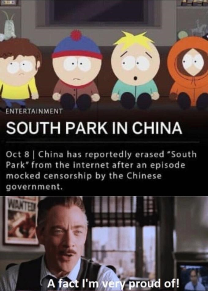"""Cartoon - ENTERTAINMENT SOUTH PARK IN CHINA Oct 8 China has reportedly erased """"South Park"""" from the internet after an episode mocked censorship by the Chinese government. WANTED A fact I'm very proud of!"""