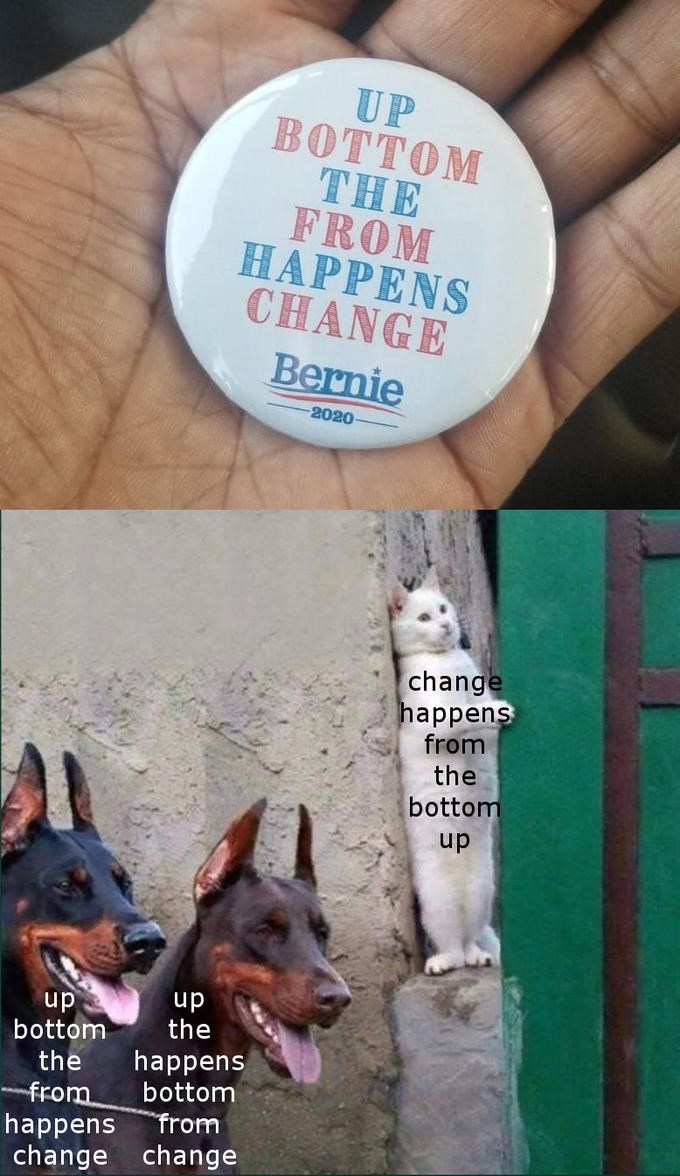 Canidae - UP BOTTOM THE FROM HAPPENS CHANGE Bernie 2020 change happens from the bottom up up the up bottom the happens bottom from happens from change change