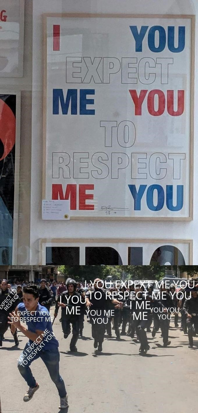 Protest - YOU EXPECT ME YOU Tо RESPECT ME YOU YOUEXPEXTME YOU YOUTO RESPECT ME YOU IME ME YOU ME YOU YOUYOU EXPECT YOU TO RESPECT ME ME YOU ХРЕСТ TО EXPES