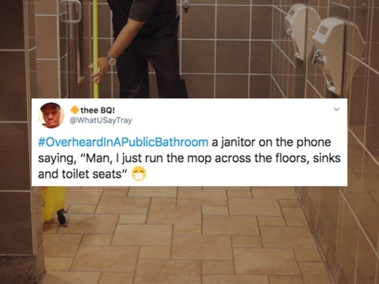 """Tile - thee BQ! @WhatUSayTray #OverheardinAPublicBathroom a janitor on the phone saying, """"Man, I just run the mop across the floors, sinks and toilet seats"""""""