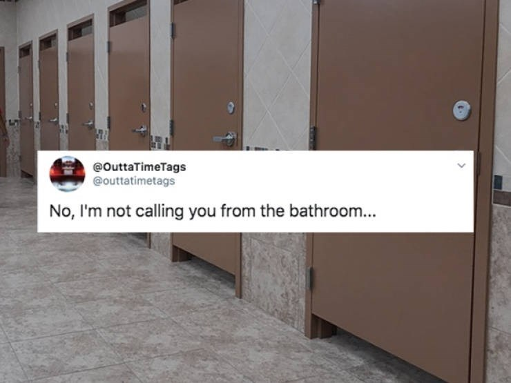 Property - @OuttaTimeTags @outtatimetags No, I'm not calling you from the bathroom...