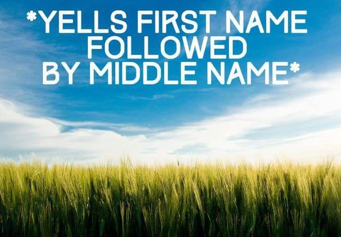 Natural landscape - *YELLS FIRST NAME FOLLOWED BY MIDDLE NAME*