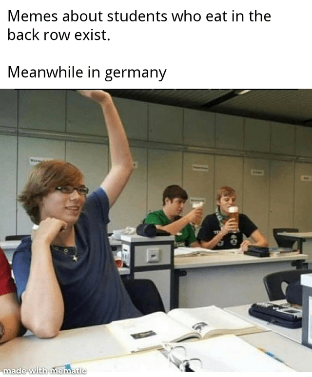 Product - Memes about students who eat in the back row exist. Meanwhile in germany made with mematic