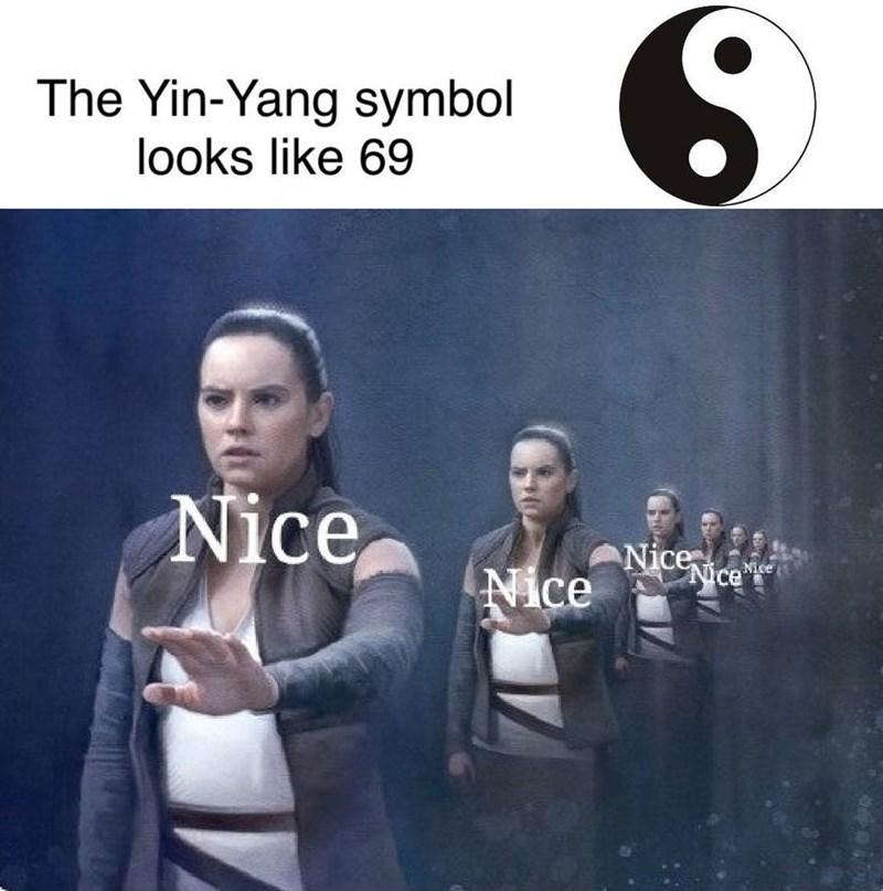 Text - The Yin-Yang symbol looks like 69 Nice Niceice Nice