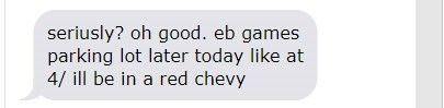 Text - seriusly? oh good. eb games parking lot later today like at 4/ill be in a red chevy