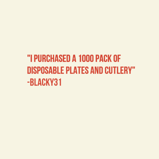 """Text - """"I PURCHASED A 1000 PACK OF DISPOSABLE PLATES AND CUTLERY"""" -BLACKY31"""
