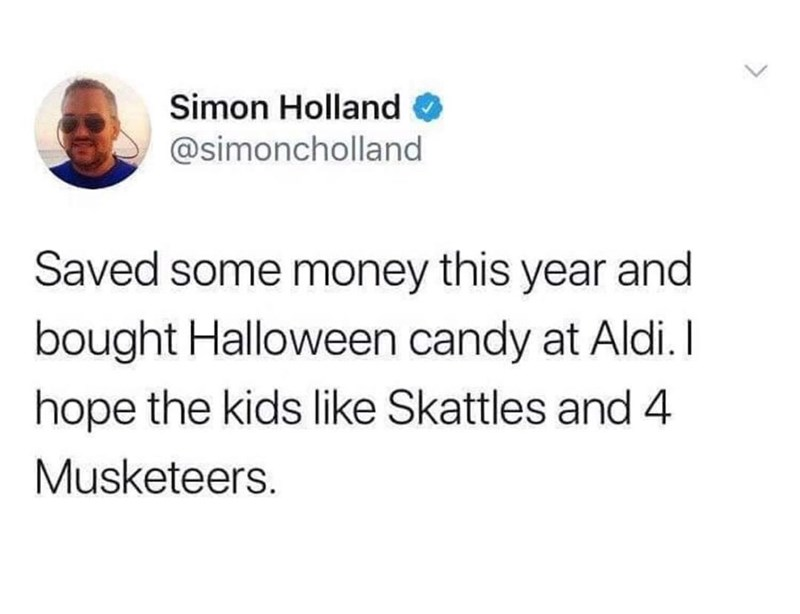 Text - Simon Holland @simoncholland Saved some money this year and bought Halloween candy at Aldi.I hope the kids like Skattles and 4 Musketeers.
