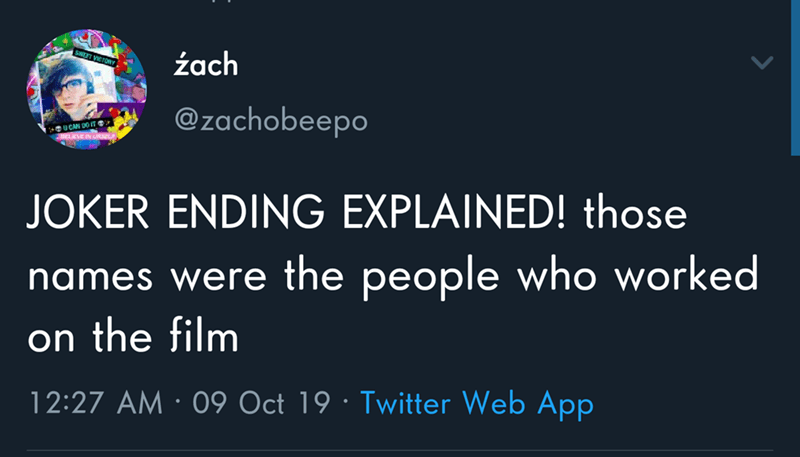 Text - SEET VICTORY źach @zachobeepo UCAN DOIT JOKER ENDING EXPLAINED! those names were the people who worked on the film 12:27 AM 09 Oct 19 Twitter Web App