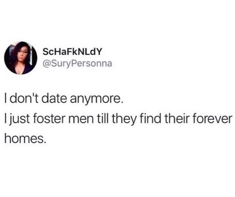 Text - ScHaFkNLdY @SuryPersonna Idon't date anymore. just foster men till they find their forever homes.