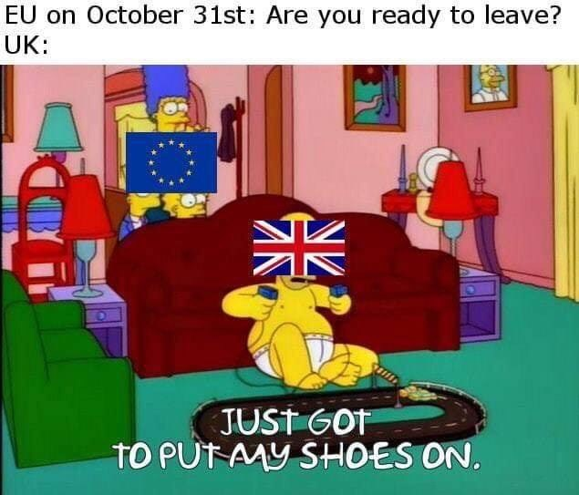 Cartoon - EU on October 31st: Are you ready to leave? UK: JUST GOT TO PUT AAy SHOES ON.