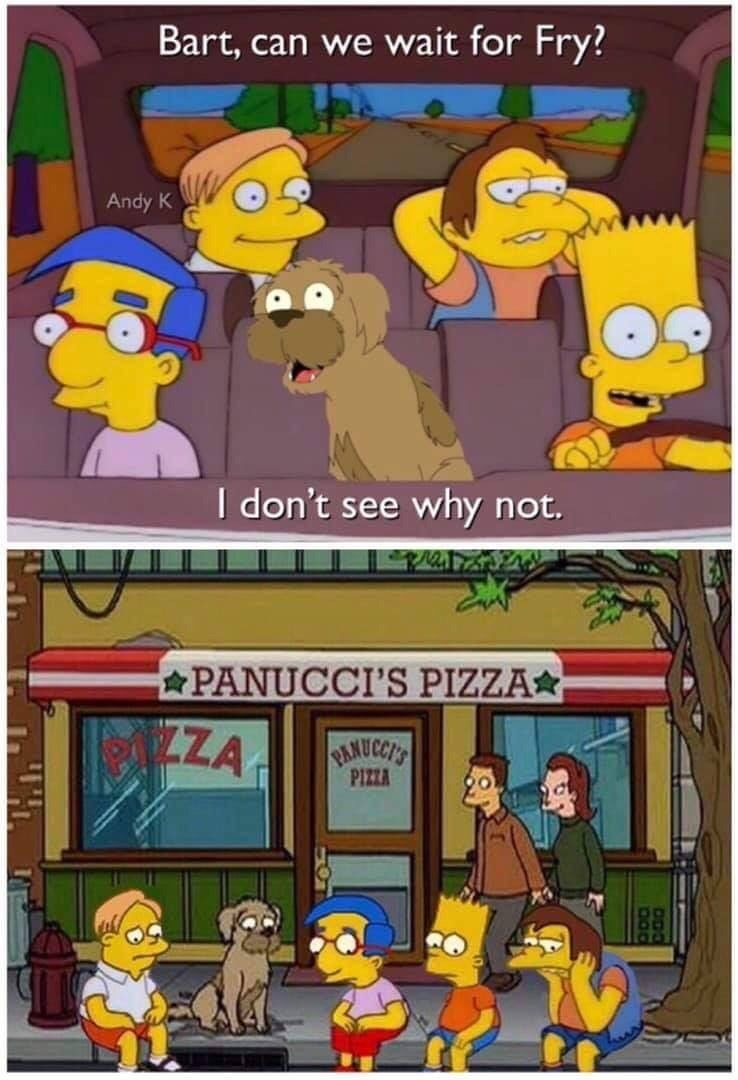 Cartoon - Bart, can we wait for Fry? Andy K don't see why not. PANUCCI'S PIZZA LZA BANUCCTS PIZZA