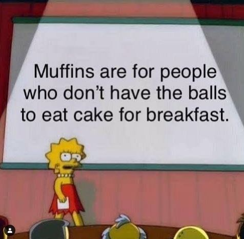 Cartoon - Muffins are for people who don't have the balls to eat cake for breakfast.