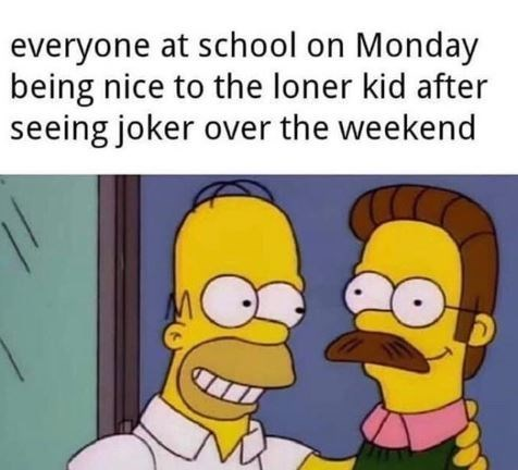 Cartoon - everyone at school on Monday being nice to the loner kid after seeing joker over the weekend