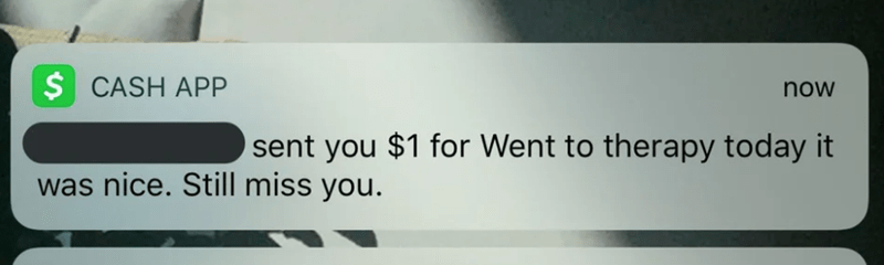 Text - $ CASH APP now sent you $1 for Went to therapy today it was nice. Still miss you.