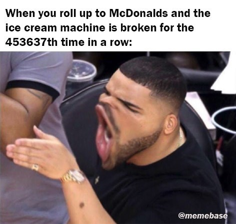 Arm - When you roll up to McDonalds and the ice cream machine is broken for the 453637th time in a row: @memebase