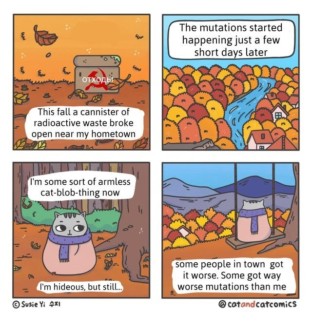 Comics - The mutations started happening just a few short days later отходы This fall a cannister of radioactive waste broke open near my hometown I'm some sort of armless cat-blob-thing now some people in town got it worse. Some got way worse mutations than me I'm hideous, but stil... Susie Yi 4 cotandcatcomics