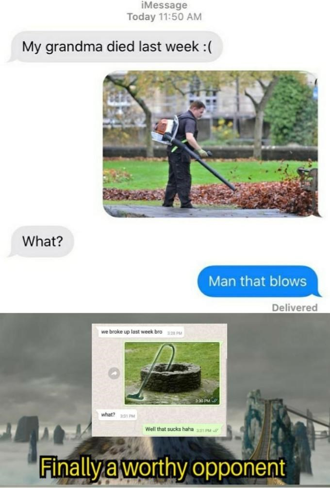 Lawn - iMessage Today 11:50 AM My grandma died last week : What? Man that blows Delivered we broke up last week bro28 PM 330 PM what? 231 PM Well that sucks haha1 PM r 'Finally a worthy opponent