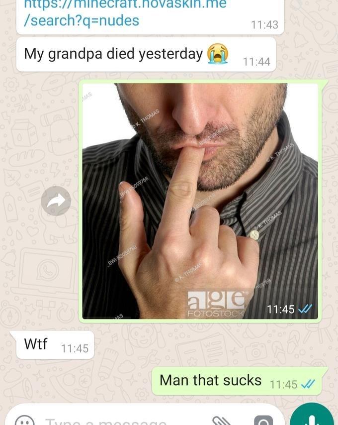 Text - https://mihecrart.novaskin.me /search?q=nudes My grandpa died yesterday 11:43 11:44 X MAS K THOMAS Ктномк BWLBS059768 aso766 K THOMAS BWIBS059768 OK THOMAS alge 59768 Wtf FOTOSTOCK 11:45 11:45 Man that sucks Tune 11:45