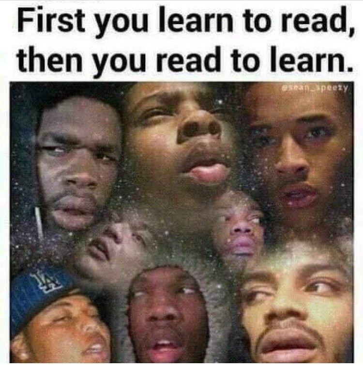 People - First you learn to read, then you read to learn. esean speezy