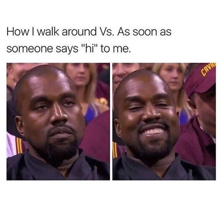 """People - How I walk around Vs. As soon as someone says """"hi"""" to me. CAVR"""