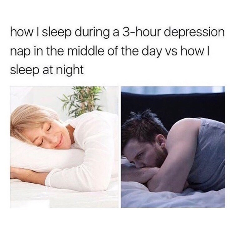 Text - how I sleep during a 3-hour depression nap in the middle of the day vs how I sleep at night