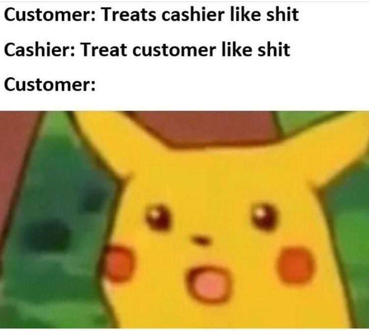 Cartoon - Customer: Treats cashier like shit Cashier: Treat customer like shit Customer:
