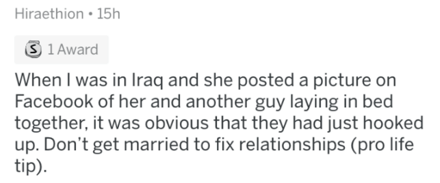 Text - Hiraethion 15h S 1 Award When I was in Iraq and she posted a picture on Facebook of her and another guy laying in bed together, it was obvious that they had just hooked up. Don't get married to fix relationships (pro life tip)