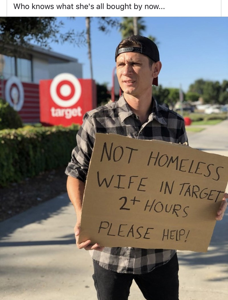 Human - Who knows what she's all bought by now... target NOT HOMELESS WIFE IN TARGET 2t HOURS PLEASE HELP!