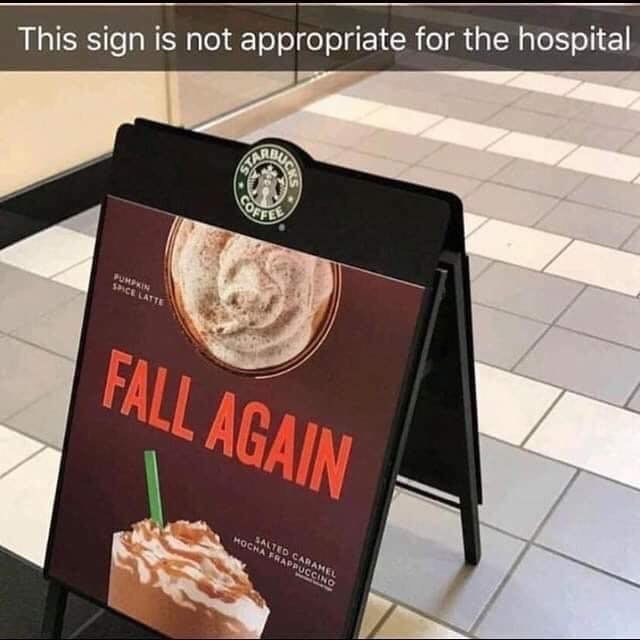 Food - This sign is not appropriate for the hospital OFFEE PUMPIN SPICE LATTE FALL AGAIN SALTED CARAMEL HOCHA FRAPPO O UCKS