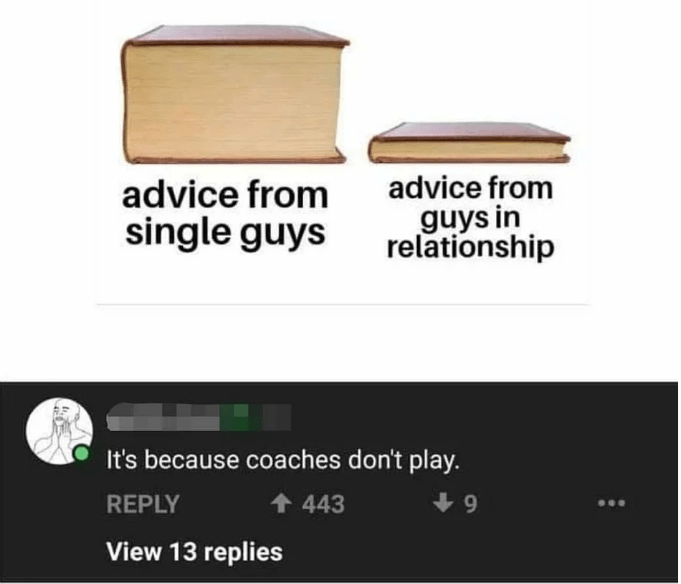 Text - advice from guys in relationship advice from single guys It's because coaches don't play. REPLY 443 View 13 replies