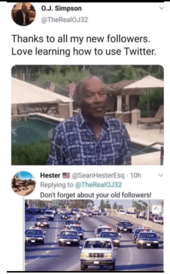 Motor vehicle - 0.J. Simpson @TheRealOJ32 Thanks to all my new followers. Love learning how to use Twitter Hester@SeanHesterEsq 10h Replying to @TheReal OJ 32 Don't forget about your old followers!