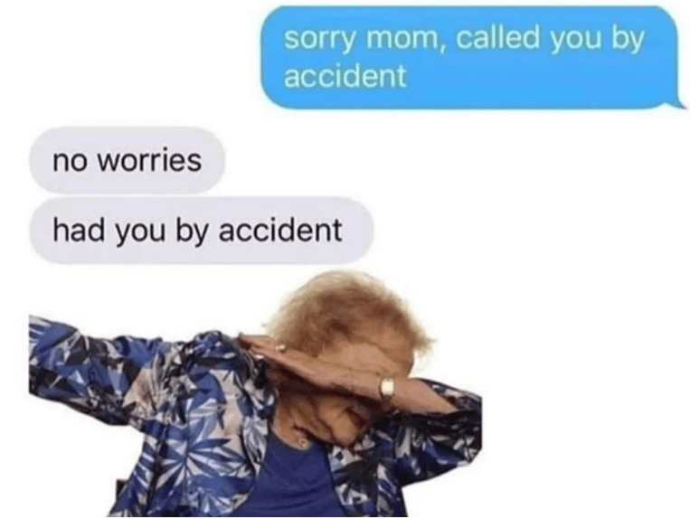 Text - sorry mom, called you by accident no worries had you by accident