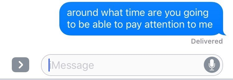 Text - around what time are you going to be able to pay attention to me Delivered Message >