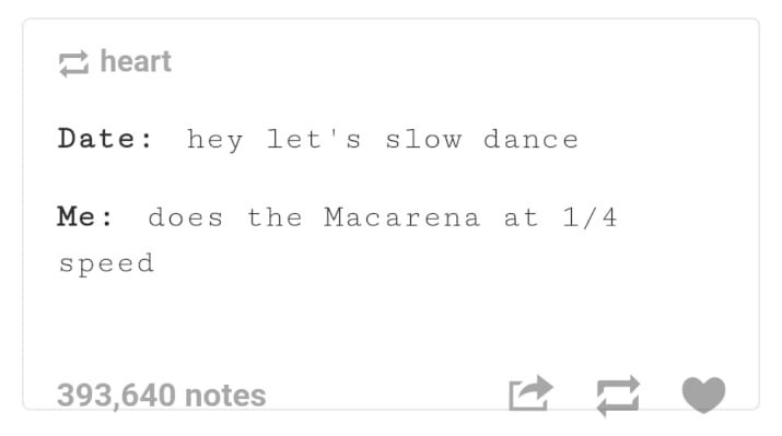 Text - heart Date: hey let's slow dance Ме: does the Macarena at 1/4 speed 393,640 notes t1