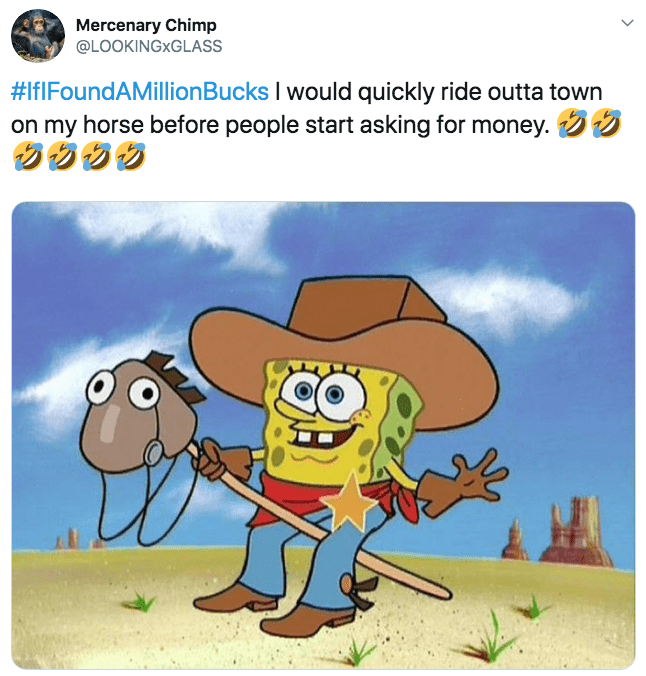 Cartoon - Mercenary Chimp @LOOKINGXGLASS #IfIFoundAMillionBucks I would quickly ride outta town on my horse before people start asking for money.