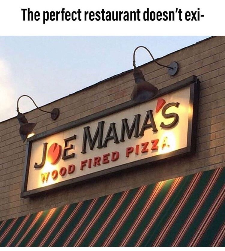 Font - The perfect restaurant doesn't exi- МАЗ JOE MAMAS WOOD FIRED PIZZ