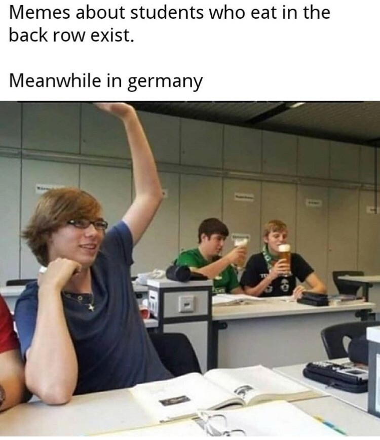 Learning - Memes about students who eat in the back row exist. Meanwhile in germany