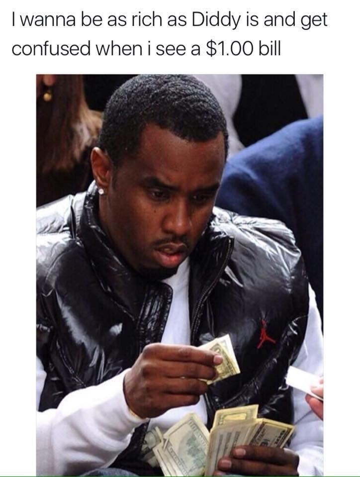 Photo caption - I wanna be as rich as Diddy is and get confused when i see a $1.00 bill
