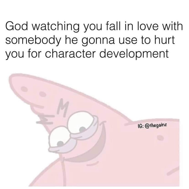 Text - God watching you fall in love with somebody he gonna use to hurt you for character development M IG: @thegainz