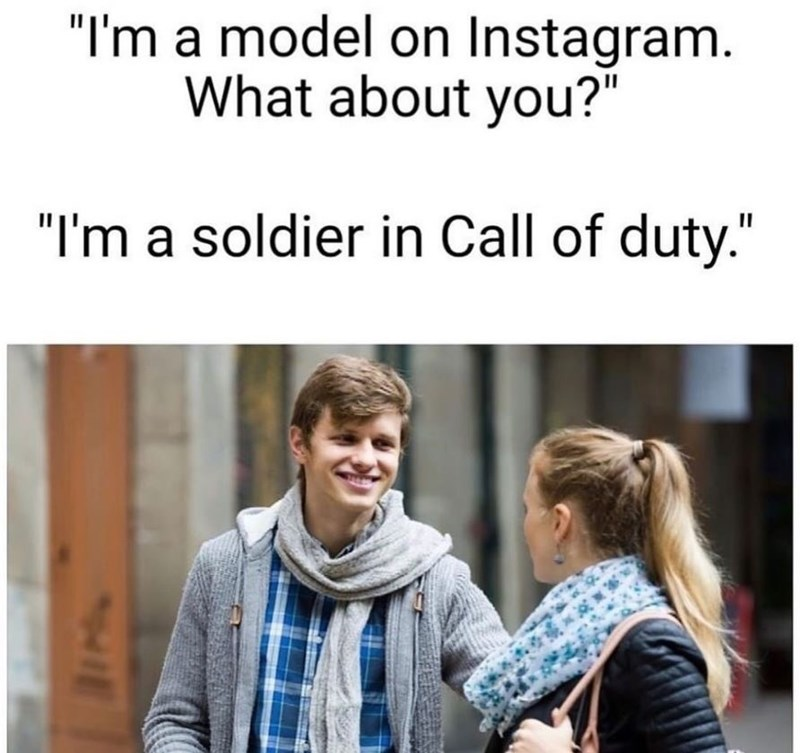 """Text - """"I'm a model on Instagram. What about you?"""" """"I'm a soldier in Call of duty."""""""