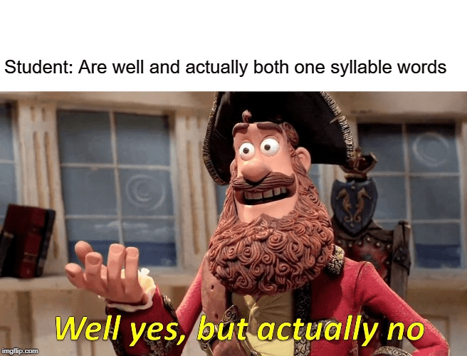 "Funny meme that reads, ""Student: are well and actually both one-syllable words"" above meme of animated pirate saying, ""Well yes, but actually no"""