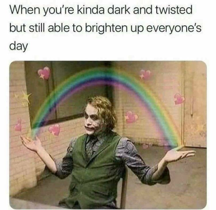 Text - When you're kinda dark and twisted but still able to brighten up everyone's day