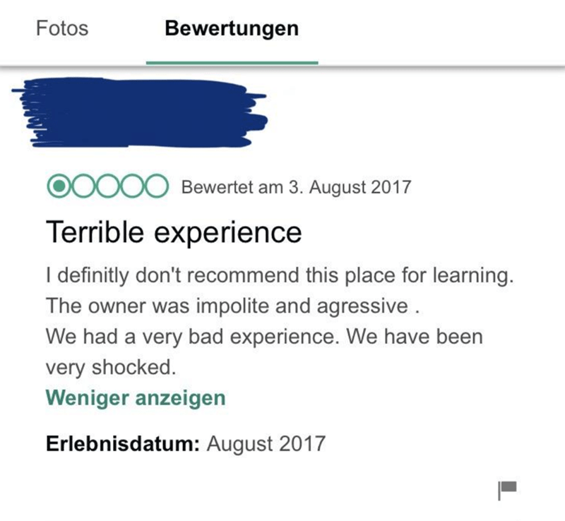 Text - Fotos Bewertungen DOOO Bewertet am 3. August 2017 Terrible experience I definitly don't recommend this place for learning. The owner was impolite and agressive We had a very bad experience. We have been very shocked. Weniger anzeigen Erlebnisdatum: August 2017