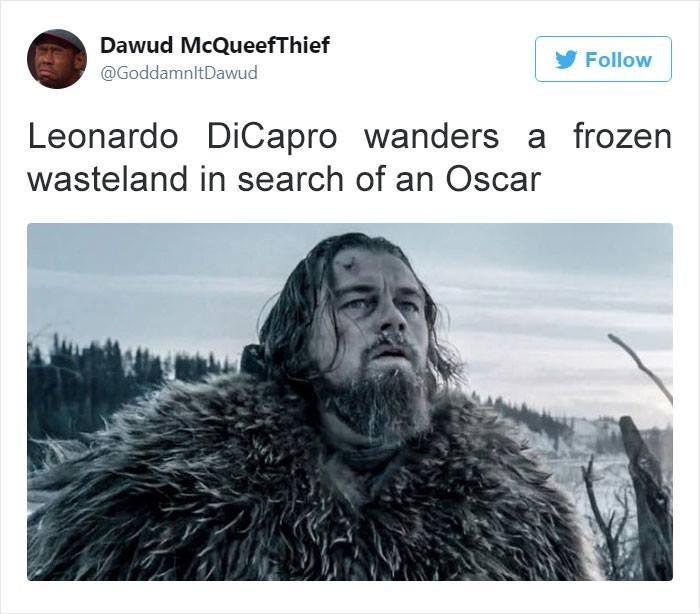 Text - Dawud McQueefThief Follow @GoddamnltDawud Leonardo DiCapro wanders a frozen wasteland in search of an Oscar