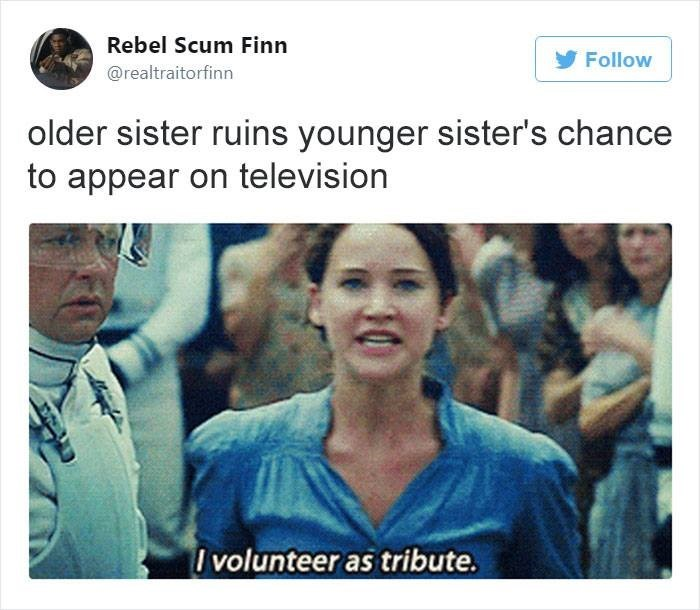 Text - Rebel Scum Finn Follow @realtraitorfinn older sister ruins younger sister's chance to appear on television I volunteer as tribute.