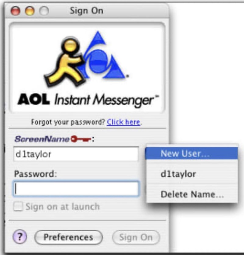 Text - Sign On AOL Instant Messenger Forgot your password? Click here ScreenName New User... dltaylor dltaylor Password: Delete Nam... Sign on at launch Preferences Sign On