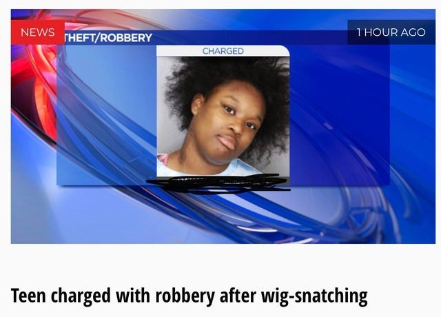 Electric blue - 1 HOUR AGO NEWS THEFT/ROBBERY CHARGED Teen charged with robbery after wig-snatching